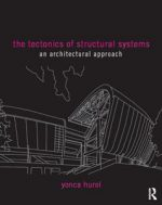 The Tectonics of Structural Systems : An Architectural Approach