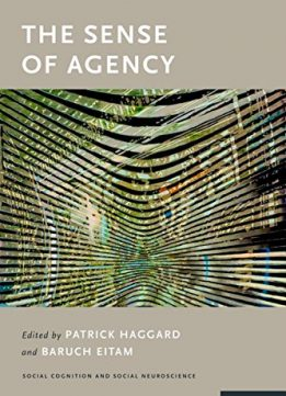 Download ebook The Sense of Agency (Social Cognition & Social Neuroscience)