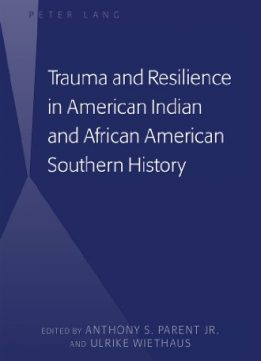 Download ebook Trauma & Resilience in American Indian & African American Southern History