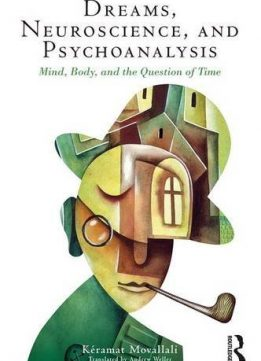 Download ebook Dreams, Neuroscience, & Psychoanalysis: Mind, Body, & the Question of Time