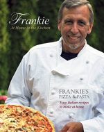 Frankie at Home in the Kitchen: Frankie's Pizza & Pasta/Easy Italian Recipes to Make at Home