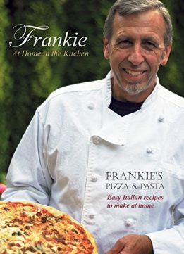 Download ebook Frankie at Home in the Kitchen: Frankie's Pizza & Pasta/Easy Italian Recipes to Make at Home