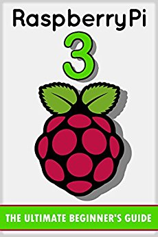 Download RaspBerry Pi 3: How to Start: Beginners Guide Book