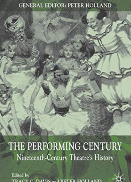 Download The Performing Century: Nineteenth-Century Theatre's History