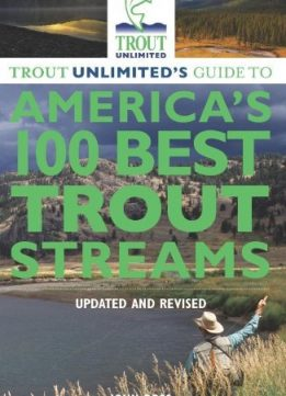 Download ebook Trout Unlimited's Guide to America's 100 Best Trout Streams, Updated & Revised