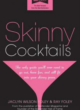 Download ebook Skinny Cocktails: The only guide you'll ever need to go out, have fun, & still fit into your skinny jeans