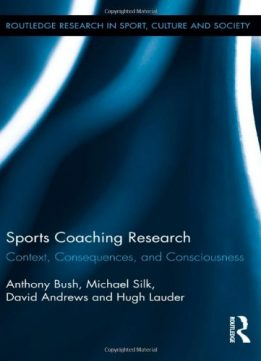 Download ebook Sports Coaching Research: Context, Consequences, & Consciousness