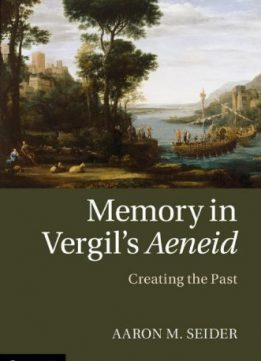 Download Memory in Vergil's Aeneid: Creating the Past
