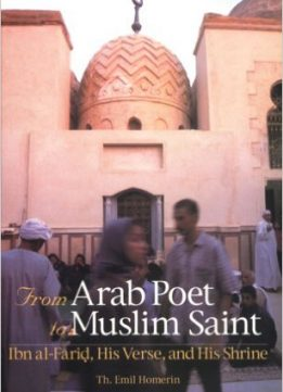 Download ebook From Arab Poet to Muslim Saint: Ibn al-Farid, His Verse, & His Shrine