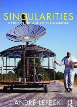 Download ebook Singularities: Dance in the Age of Performance