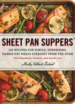 Download ebook Sheet Pan Suppers: 120 Recipes for Simple, Surprising, Hands-Off Meals Straight from the Oven