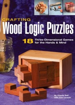 Download ebook Crafting Wood Logic Puzzles: 18 Three-dimensional Games for the Hands & Mind