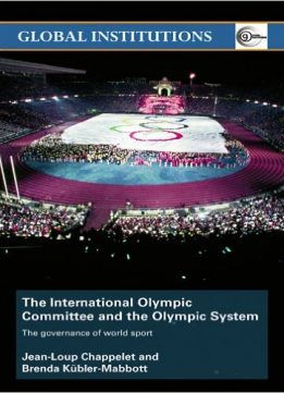 Download ebook The International Olympic Committee & the Olympic System: The Governance of World Sport