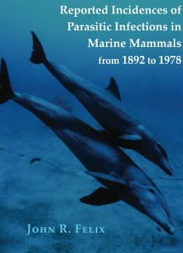 Download ebook Reported Incidences of Parasitic Infections in Marine Mammals from 1892 to 1978