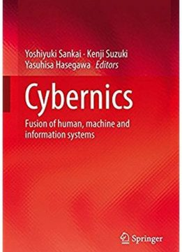Download ebook Cybernics: Fusion of human, machine & information systems