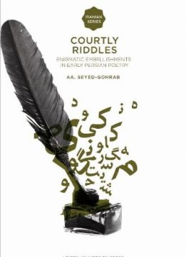 Download ebook Courtly Riddles: Enigmatic Embellishments in Early Persian Poetry