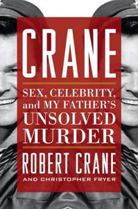 Download ebook Crane : Sex, Celebrity, & My Father's Unsolved Murder