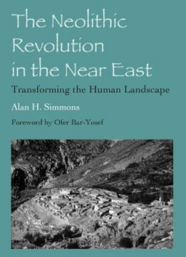 Download The Neolithic Revolution in the Near East: Transforming the Human Landscape