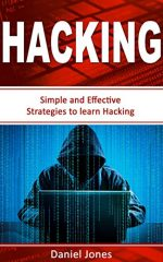 Hacking: Simple and Effective Strategies to learn Hacking