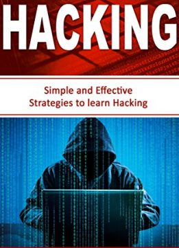 Download Hacking: Simple & Effective Strategies to learn Hacking