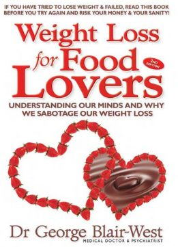 Download ebook Weight Loss for Food Lovers: Understanding Our Minds & Why We Sabotage Our Weight Loss