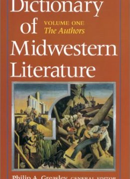 Download Dictionary of Midwestern Literature: Volume One: The Authors