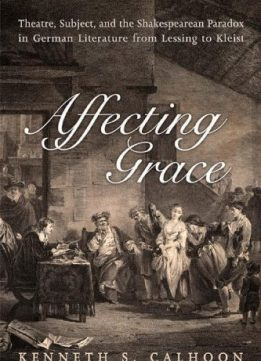 Download ebook Affecting Grace: Theatre, Subject, & the Shakespearean Paradox in German Literature from Lessing to Kleist