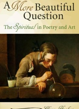 Download ebook A More Beautiful Question: The Spiritual in Poetry & Art
