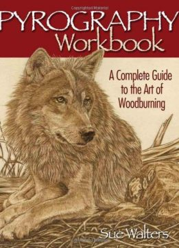 Download ebook Pyrography Workbook: A Complete Guide to the Art of Woodburning