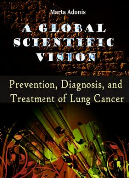 Download ebook A Global Scientific Vision: Prevention, Diagnosis, & Treatment of Lung Cancer
