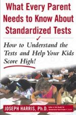 What Every Parent Needs to Know about Standardized Tests