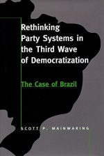 Rethinking Party Systems in the Third Wave of Democratization: The Case of Brazil