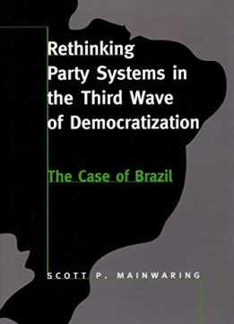 Download ebook Rethinking Party Systems in the Third Wave of Democratization: The Case of Brazil