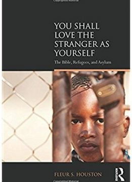 Download ebook You Shall Love the Stranger as Yourself: The Bible, Refugees & Asylum