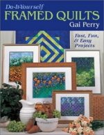 Do It Yourself Framed Quilts: Fast, Fun & Easy Projects