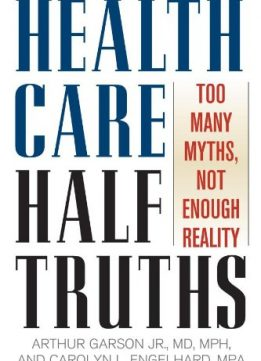 Download ebook Health Care Half Truths: Too Many Myths, Not Enough Reality