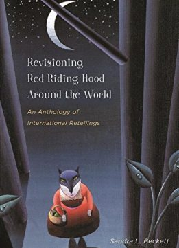 Download Revisioning Red Riding Hood around the World: An Anthology of International Retellings