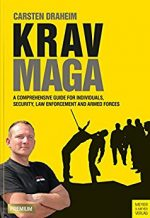 Krav Maga: A Comprehensive Guide for Individuals, Security, Law Enforcement and Armed Forces
