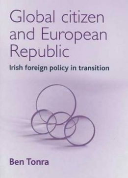 Download ebook Global Citizen & European Republic: Irish Foreign Policy in Transition