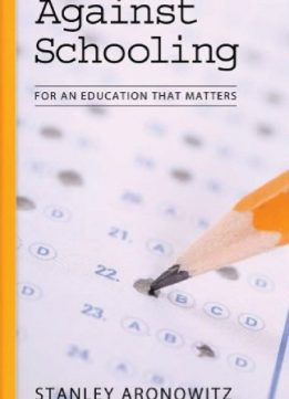 Download ebook Against Schooling: For an Education That Matters