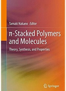 Download ebook Tamaki Nakano - π-Stacked Polymers & Molecules: Theory, Synthesis, & Properties