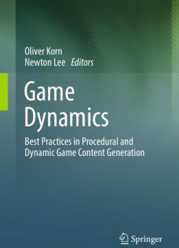 Download Game Dynamics: Best Practices in Procedural & Dynamic Game Content Generation