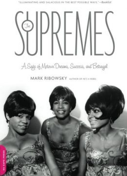 Download ebook The Supremes: A Saga of Motown Dreams, Success, & Betrayal
