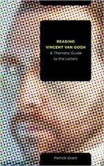 Reading Vincent van Gogh: A Thematic Guide to the Letters