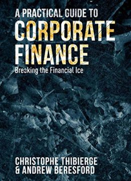 Download ebook A Practical Guide to Corporate Finance: Breaking the Financial Ice