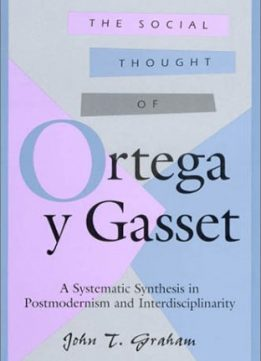 Download ebook The Social Thought of Ortega y Gasset: A Systematic Synthesis in Postmodernism & Interdisciplinarity