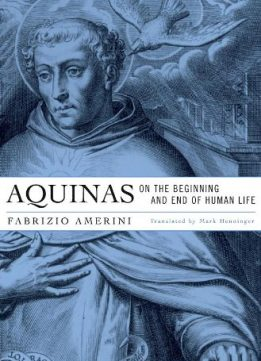 Download ebook Aquinas on the Beginning & End of Human Life