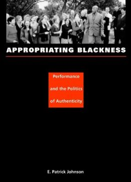 Download ebook Appropriating Blackness: Performance & the Politics of Authenticity