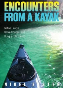 Download ebook Encounters from a Kayak: Native People, Sacred Places, & Hungry Polar Bears