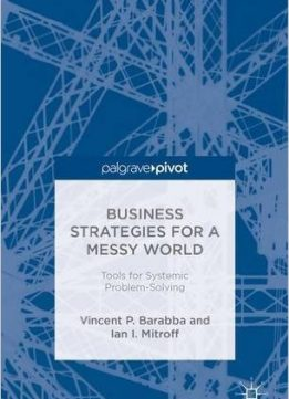 Download ebook Business Strategies for a Messy World: Tools for Systemic Problem-Solving